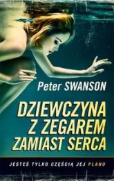 Dziewczyna z zegarem zamiast serca - Peter Swanson | mała okładka