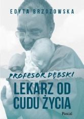 Profesor Dębski. Lekarz od cudu życia - Edyta Brzozowska | mała okładka