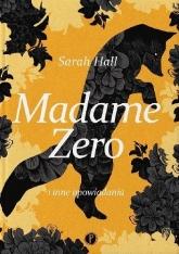Madame Zero i inne opowiadania - Sarah Hall | mała okładka