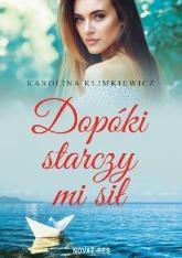 Dopóki starczy mi sił - Karolina Klimkiewicz | mała okładka