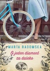 O jeden diament za daleko - Marta Radomska | mała okładka