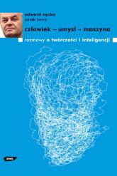 Człowiek - umysł - maszyna. Rozmowy o twórczości i inteligencji - Edward Nęcka, Janek Sowa  | mała okładka