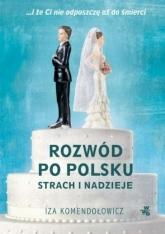 Rozwód po polsku. Strach i nadzieje - Iza Komendołowicz | mała okładka