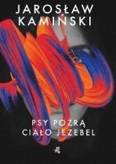 Psy pożrą ciało Jezebel - Jarosław Kamiński  | mała okładka