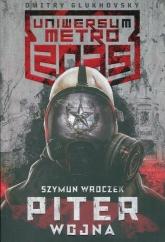 Uniwersum Metro 2035: Piter. Wojna - Szymun Wroczek | mała okładka