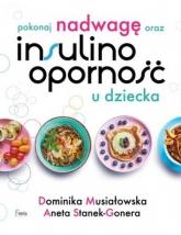 Pokonaj nadwagę oraz insulinooporność u dziecka - Musiałowska Dominika, Stanek-Gonera Aneta | mała okładka