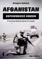 Afganistan. Odpowiedzieć ogniem - Grzegorz Kaliciak | mała okładka