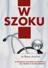 W szoku. Moja droga od lekarki do pacjentki - cała prawda o służbie zdrowia - Rana Awdish | mała okładka