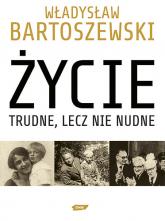 Życie trudne, lecz nie nudne. Ze wspomnień Polaka w XX wieku - Władysław Bartoszewski  | mała okładka