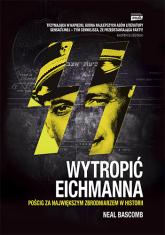 Wytropić Eichmanna. Pościg za największym zbrodniarzem w historii - Neal  Bascomb   | mała okładka