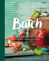 Batch. Ponad 200 przepisów, porad i wskazówek dla dobrze zakręconej kuchni -  Joel MacCharles ,  Joel Harrison | mała okładka