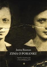 Zima o poranku. Opowieść dziewczynki z warszawskiego getta - Janina Bauman  | mała okładka