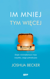 Im mniej, tym więcej - Joshua Becker | mała okładka