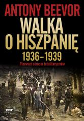 Walka o Hiszpanię 1936-1939.  Pierwsze starcie totalitaryzmów - Antony Beevor  | mała okładka