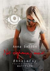 Nie zapomnij mnie - Anna Bellon | mała okładka