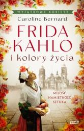 Frida Kahlo i kolory życia - Bernard Caroline | mała okładka