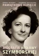Pamiątkowe rupiecie. Biografia Wisławy Szymborskiej - Joanna Szczęsna, Anna Bikont  | mała okładka