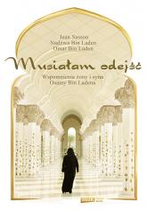 Musiałam odejść. Wspomnienia żony i syna Osamy bin Ladena - Jean Sasson , Nadżwa bin Laden ... | mała okładka