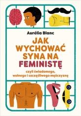 Jak wychować syna na feministę - Blanc Aurelia | mała okładka