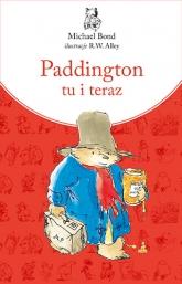 Paddington tu i teraz. Nowe wydanie - Michael Bond | mała okładka