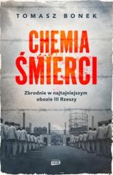 Chemia śmierci. Zbrodnie w najtajniejszym obozie III Rzeszy - Bonek Tomasz | mała okładka