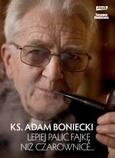 Lepiej palić fajkę niż czarownice - ks. Adam Boniecki  | mała okładka