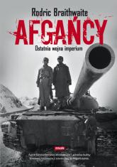 Afgańcy. Ostatnia wojna imperium - Rodric Braithwaite  | mała okładka