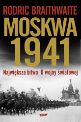 Moskwa 1941. Największa bitwa II wojny światowej - Rodric Braithwaite  | mała okładka