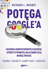 Potęga Google'a. Poznaj sekrety Larry'ego i Sergeya - Richard L. Brandt  | mała okładka