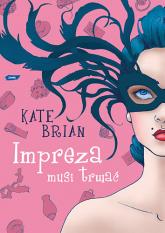 Impreza musi trwać - Kate Brian  | mała okładka