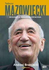 Tadeusz Mazowiecki. Biografia naszego premiera - Andrzej Brzeziecki | mała okładka