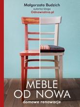 Meble od nowa. Domowe renowacje - Małgorzata Budzich | mała okładka