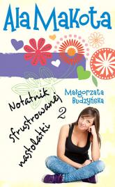 Ala Makota. Notatnik sfrustrowanej nastolatki 2 - Małgorzata Budzyńska  | mała okładka
