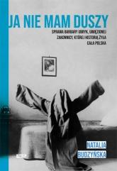 Ja nie mam duszy. Sprawa Barbary Ubryk, uwięzionej zakonnicy, której historią żyła cała Polska - Natalia Budzyńska  | mała okładka