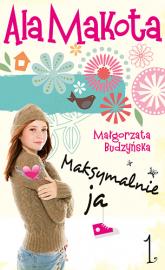 Ala Makota. Maksymalnie ja 1 - Małgorzata Budzyńska  | mała okładka