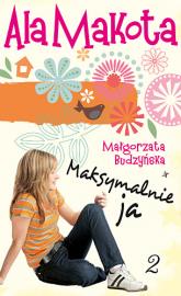 Ala Makota. Maksymalnie ja 2 - Małgorzata Budzyńska  | mała okładka