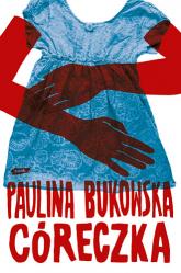 Córeczka - Paulina Bukowska  | mała okładka