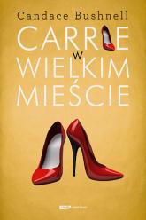 Carrie w wielkim mieście - Candace Bushnell  | mała okładka