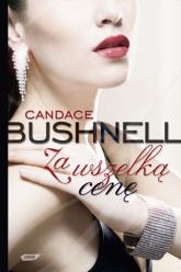 Za wszelką cenę - Candace Bushnell  | mała okładka