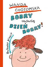 Bobry mówią dzień bobry - Wanda Chotomska | mała okładka