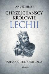 Chrześcijańscy Królowie Lechii - Janusz Bieszk | mała okładka