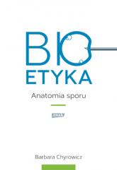 Bioetyka. Anatomia sporu - s. Barbara Chyrowicz | mała okładka