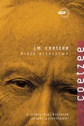 Białe pisarstwo. O literackiej kulturze Afryki Południowej - John Maxwell Coetzee  | mała okładka