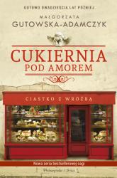 Cukiernia Pod Amorem Ciastko z wróżbą Gutowo 20 lat później - Małgorzata Gutowska-Adamczyk | mała okładka