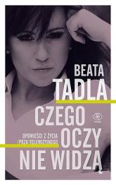 Czego oczy nie widzą - Beata Tadla | mała okładka