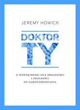 Doktor Ty. O wewnętrznej sile organizmu i zdolności do samouzdrawiania - Jeremy Howick | mała okładka
