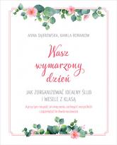 Wasz wymarzony dzień. Jak zorganizować idealny ślub i wesele z klasą - Kamila Romanow, Anna Dąbrowska | mała okładka