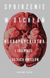 Spojrzenie w otchłań. Neuropsychiatra i tajemnice ludzkich umysłów - David Anthony | mała okładka