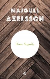 Dom Augusty - Majgull Axelsson | mała okładka