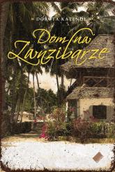 Dom na Zanzibarze - Dorota Katende  | mała okładka